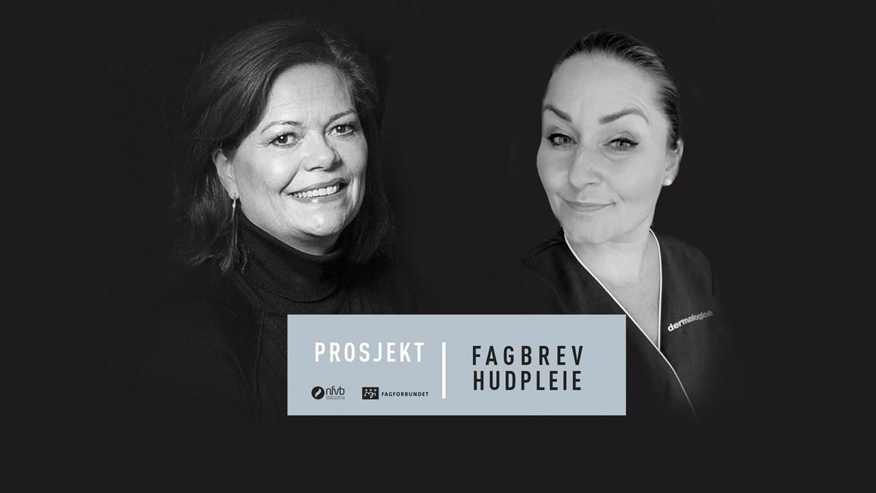 Prosjekt Fagbrev Hudpleie: Guri Andressen og Carina Dahl Espeli i NFVBs styre er pådrivere for å styrke fagets omdømme.